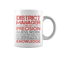 DISTRICT MANAGER COFFEE MUGS. Clever, Funny Job Title Quotes, Sayings, T-Shirts, Hoodies, Tees, Gifts, Clothing.