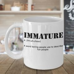 Immature Mug, Funny Coffee Mug, Funny Coffee Cup,