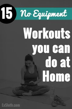 It isn't always easy to get to the gym, especially in the winter so here are 15 No Equipment Workouts you can easily do at home via @ExSloth | ExSloth.com