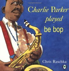 Charlie Parker Played Be Bop by Christopher Raschka, http://www.amazon.com/dp/0531070956/ref=cm_sw_r_pi_dp_xyifqb1HS65D8
