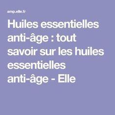 Huiles essentielles anti-âge : tout savoir sur les huiles essentielles anti-âge - Elle