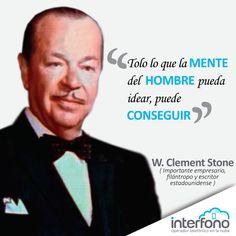 Todo lo que la mente del hombre pueda idear, puede conseguir. W. Clement Stone
