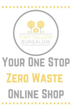 Your One Stope Zero Waste Online Shop - Tiny Yellow Bungalow. All things Plant based, Zero waste, Eco friendly, Plastic free and Natural. #eco-friendlyproducts