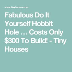 Fabulous Do It Yourself Hobbit Hole … Costs Only $300 To Build! - Tiny Houses