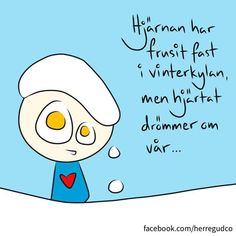 Swedish proverb: The brain has frozen in the winter cold, but the heart is dreaming of spring Proverbs Quotes, Smile Quotes, Just Love, Wise Words, Feel Good, Smurfs, Poems, Stress, Mood