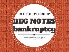 Bankruptcy - from SilkyJ (REG Notes - 5 pages)  http://www.cpaexamclub.com/plus  #REGstudygroup #cpaexam