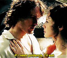 """""""If I need guidance, I'll ask"""" - Jamie ((He did not need any guidance at all)) and Claire #Outlander"""