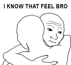 """I Know That Feel Bro"" is a catchphrase and reaction image depicting two bros embracing each other. The phrase is typically used to show sympathy."