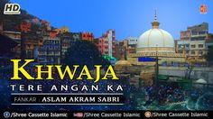 Khwaja Tere Angan Ka | Khwaja Mera Rehmat Ka Samandar | Aslam Akram Sabri | Urs Ajmer Sharif 2017