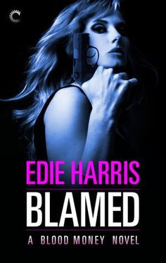 Blamed (Blood Money #1) by Edie Harris They want revenge -