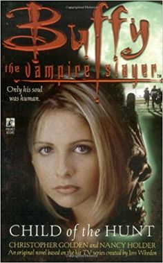 Child of the Hunt (Buffy the Vampire Slayer): Christopher Golden, Nancy Holder: 9780671021351: Amazon.com: Books