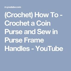 (Crochet) How To - Crochet a Coin Purse and Sew in Purse Frame Handles - YouTube