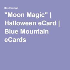 """Moon Magic"" | Halloween eCard | Blue Mountain eCards"