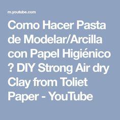 Como Hacer Pasta de Modelar/Arcilla con Papel Higiénico ♥ DIY Strong Air dry Clay from Toliet Paper - YouTube