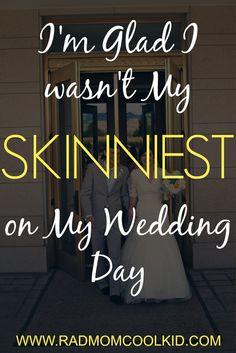 I'm Glad I Wasn't My Skinniest on My Wedding Day