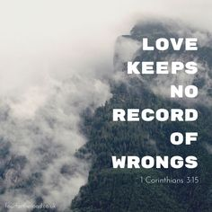 "Love quote. A Bible quote about love. ""Love keeps no record of wrongs."" 1 Corinthians 3:15"