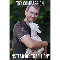 try #compassion instead of tradition; #vegan