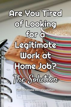 Work at Home Mom Revolution Are You Tired of Looking for a Legitimate Work at Home Job? The Solution. Find your work from home job the easy, stress-free way with FlexJobs! All home-based jobs are hand-screened and legitimate. Guaranteed! You can make money from home! Learn how!
