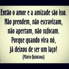 Amor & Amizade - Mário Quintana Smart Quotes, Great Quotes, Me Quotes, Portuguese Quotes, Someone Told Me, Meaning Of Love, Positive Messages, Thinking Out Loud, Real Friends