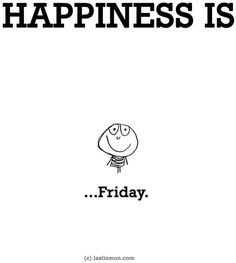Yayess!!! I'm Happy!!! Fffffriday is here!!!