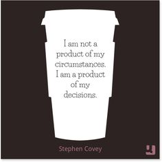 """I am not a product of my #circumstances. I am a product of my #decisions."" #StephenCovey #author #speaker #motivation #The7HabitsofHighlyEffectivePeople #takeaction #decide #accomplish #makeithappen #justdoit #choice #freewill"