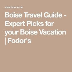 Boise Travel Guide - Expert Picks for your Boise Vacation | Fodor's