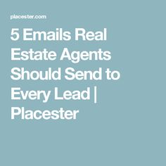 5 Emails Real Estate Agents Should Send to Every Lead   Placester