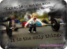 Children learn more by what you do, than what you say… @SportyMomme