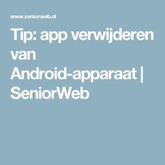 Tip: app verwijderen van Android-apparaat  | SeniorWeb