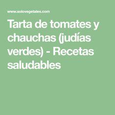 Tarta de tomates y chauchas (judías verdes) - Recetas saludables