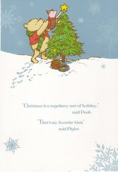 """""""Christmas is a togethery sort of holiday,"""" said Pooh. """"That's my favorite kind,"""" said Piglet."""
