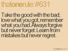 Learn from mistakes but never regret.