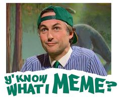 Y'know what I meme? by Neven Mrgan, via Flickr