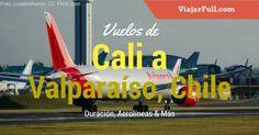 ¿Cuantas horas demoran los vuelos de Cali a Valparaíso?