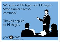 What do all Michigan and Michigan State alumni have in common? They all applied to Michigan.