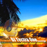 DJ Tectra One - Away From Here (Original Mix) by DJ Tectra One on SoundCloud