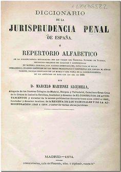 Diccionario de la jurisprudencia penal de España o Repertorio alfabético de la jurisprudencia ... por Marcelo Martínez Alcubilla. - Madrid : Imp. de la V. e hijas de A. Peñuelas, 1874.