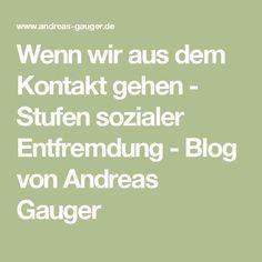 Wenn wir aus dem Kontakt gehen - Stufen sozialer Entfremdung - Blog von Andreas Gauger