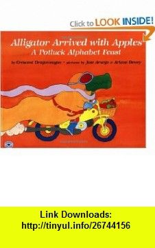 Alligator Arrived With Apples  A Potluck Alphabet Feast (9780689716133) Crescent Dragonwagon, Jose Aruego , ISBN-10: 0689716133  , ISBN-13: 978-0689716133 ,  , tutorials , pdf , ebook , torrent , downloads , rapidshare , filesonic , hotfile , megaupload , fileserve