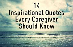 For caregivers and inspirational words by caregivers read more