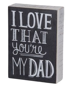 Another great find on #zulily! 'I Love That You're My Dad' Box Sign #zulilyfinds