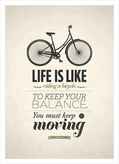 Original Albert Einstein quote art life is like riding a bicycle. To keep your balance, you must keep moving. This is my favorite quote, to motivated my everyday life, keep moving. Inspiring Quotes, Great Quotes, Quotes To Live By, Inspiring Pictures, Inspirational Posters, Awesome Quotes, Inspiring Art, Inspirational Thoughts, The Words