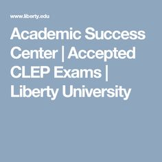 Academic Success Center | Accepted CLEP Exams | Liberty University