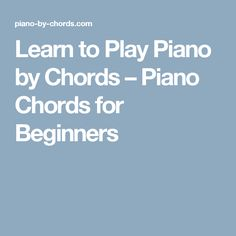 Learn to Play Piano by Chords   –  Piano Chords for Beginners