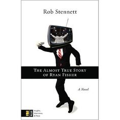 The Almost True Story of Ryan Fisher by Rob Stennett
