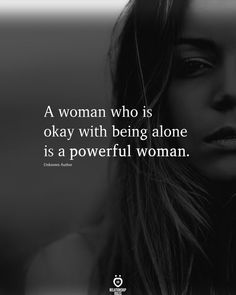 A woman who is okay with being alone is a powerful woman. Unknown Author Powerful Women Quotes, Strong Women Quotes, Positive Mind, Positive Quotes, Positive Thoughts, Happy Alone Quotes, Being Alone Quotes, Meaningful Quotes, Inspirational Quotes