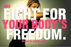FIGHT for your Body's FREEDOM