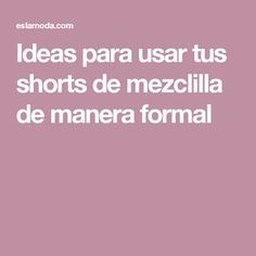 Ideas para usar tus shorts de mezclilla de manera formal