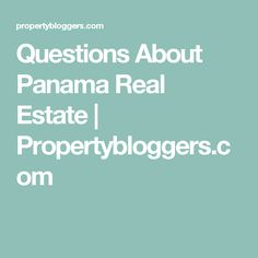 Questions About Panama Real Estate | Propertybloggers.com