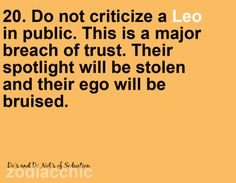 do not criticize a leo in public. this is a major breach of trust. their spotlight will be stolen and their ego will be bruised Leo Quotes, Zodiac Quotes, All About Leo, Leo Zodiac Facts, Leo Horoscope, Horoscopes, Leo And Virgo, Capricorn Man, Gemini